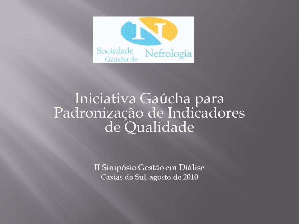 Iniciativa Gaúcha para Padronização de Indicadores de Qualidade Teve origem no Primeiro Simpósio de Gestão em Diálise - Santana do Livramento, novembro de 2009.