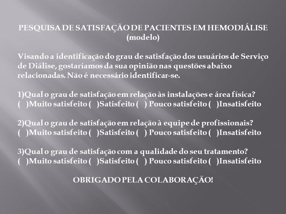 PESQUISA DE SATISFAÇÃO DE PACIENTES EM HEMODIÁLISE (modelo) Visando a identificação do grau de satisfação dos usuários de Serviço de Diálise, gostaría