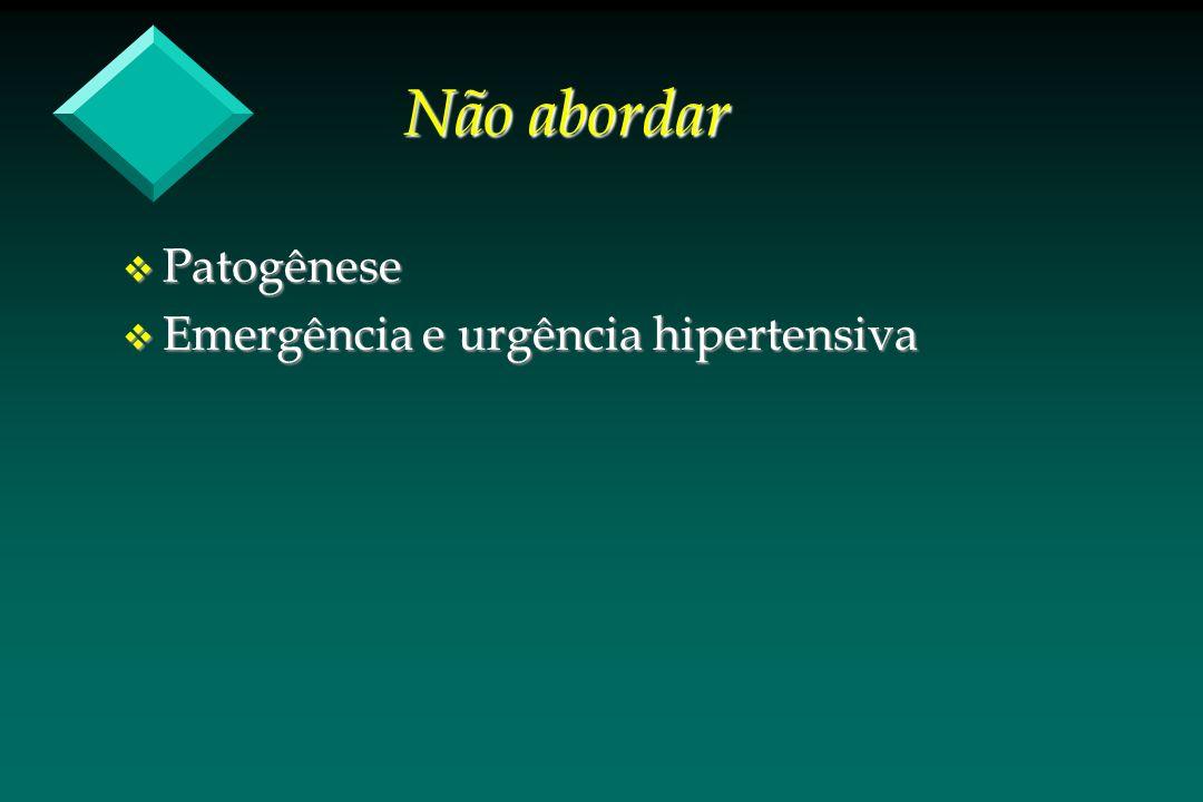 Não abordar v Patogênese v Emergência e urgência hipertensiva