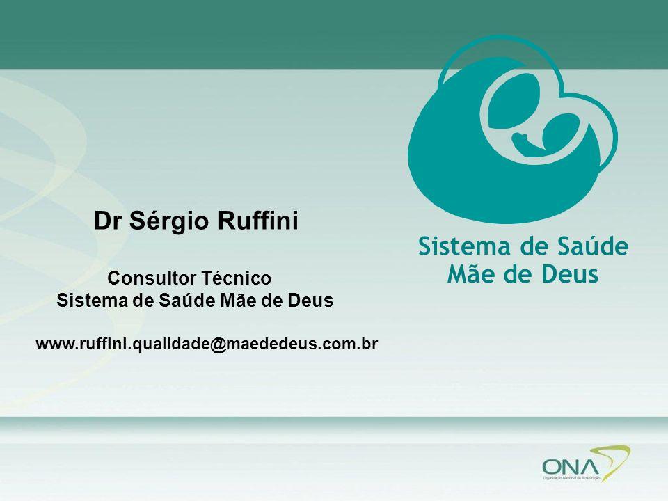 Sistema de Saúde Mãe de Deus Dr Sérgio Ruffini Consultor Técnico Sistema de Saúde Mãe de Deus www.ruffini.qualidade@maededeus.com.br