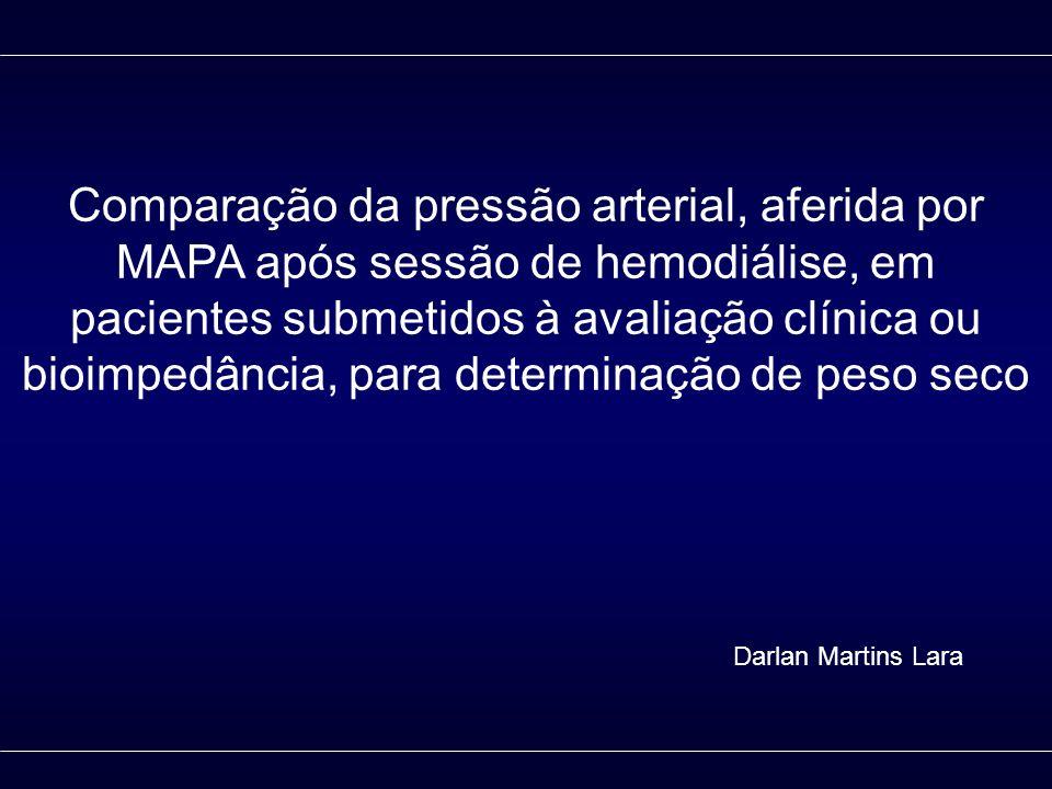COMPARAÇÃO DA PRESSÃO ARTERIAL AFERIDA POR MAPA APÓS SESSÃO DE HEMODIÁLISE EM PACIENTES SUBMETIDOS À AVALIAÇÃO CLÍNICA OU BIOIMPEDÂNCIA PARA DETERMINAÇÃO DE PESO SECO Tabela 2.Pressão arterial diastólica basal e final, medida por MAPA de 24h (média + DP) Avaliação ClínicaBioimpedância P BasalFinalBasalFinal Diastólica (mmHg) -Média 24h -Diurna -Noturna 84,6 + 14,8 85,4 + 14,3 83,2 + 16,3 82,9 + 13,8 84,3 + 14,0 81,6 + 14,3 82,0 + 13,8 83,2 + 13,5 80,3 + 14,5 80,0 + 11,5 81,8 + 11,9 78,3 + 11,4 0,832 0,810 0,749 Darlan Martins Lara