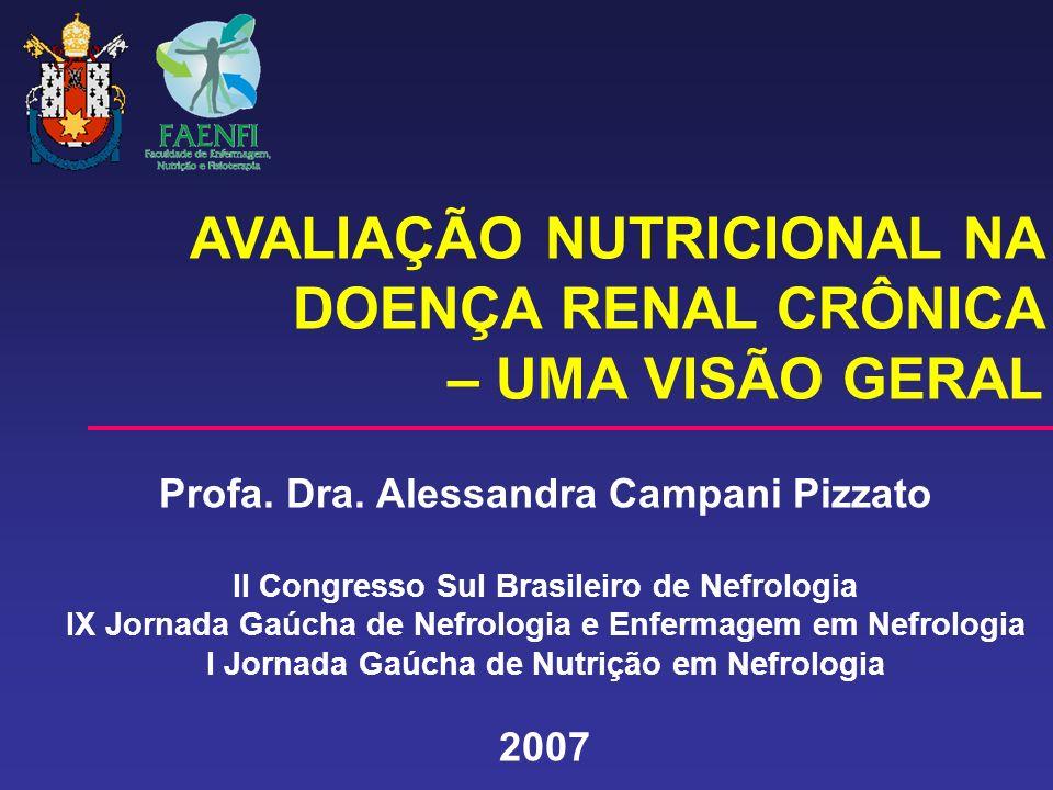 AVALIAÇÃO NUTRICIONAL NA DOENÇA RENAL CRÔNICA – UMA VISÃO GERAL Profa. Dra. Alessandra Campani Pizzato II Congresso Sul Brasileiro de Nefrologia IX Jo