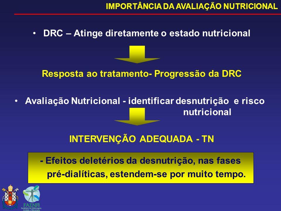 DRC – Atinge diretamente o estado nutricional Resposta ao tratamento- Progressão da DRC Avaliação Nutricional - identificar desnutrição e risco nutric