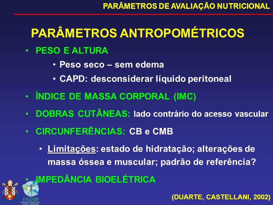 PARÂMETROS ANTROPOMÉTRICOS PARÂMETROS DE AVALIAÇÃO NUTRICIONAL PESO E ALTURA Peso seco – sem edema CAPD: desconsiderar líquido peritoneal ÍNDICE DE MA