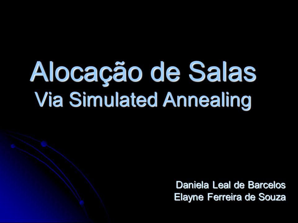 Alocação de Salas Via Simulated Annealing Daniela Leal de Barcelos Elayne Ferreira de Souza