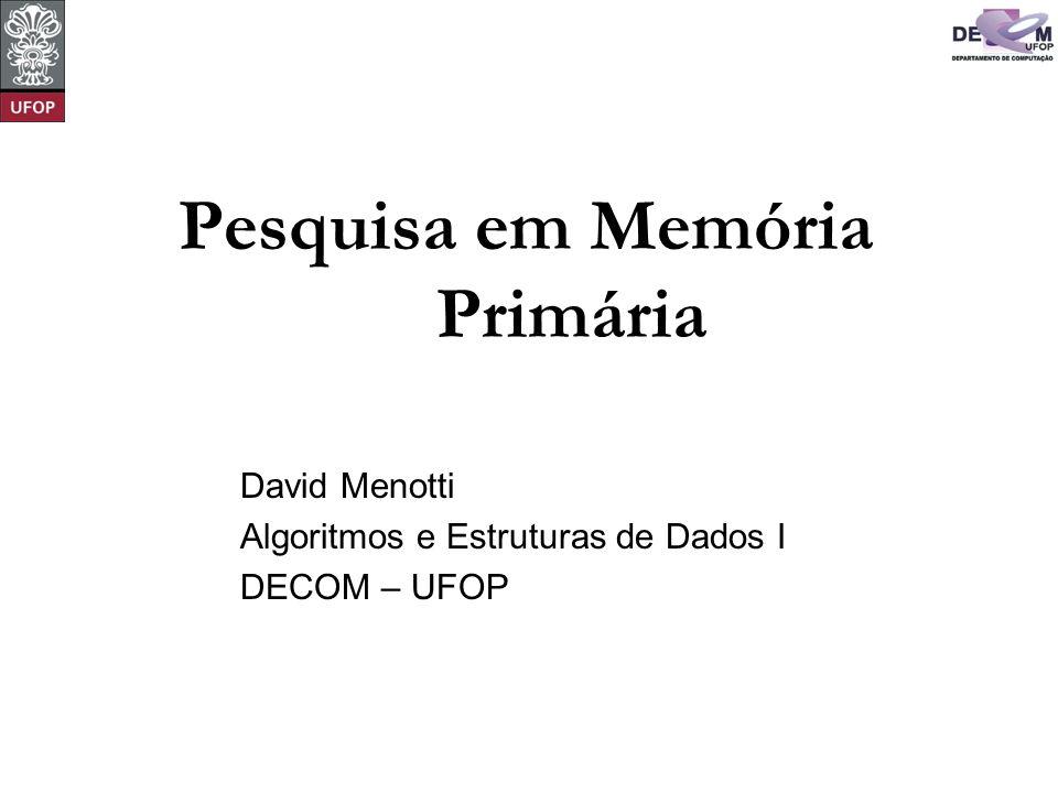Pesquisa em Memória Primária David Menotti Algoritmos e Estruturas de Dados I DECOM – UFOP