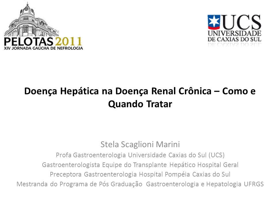 Doença Hepática na Doença Renal Crônica – Como e Quando Tratar Stela Scaglioni Marini Profa Gastroenterologia Universidade Caxias do Sul (UCS) Gastroe