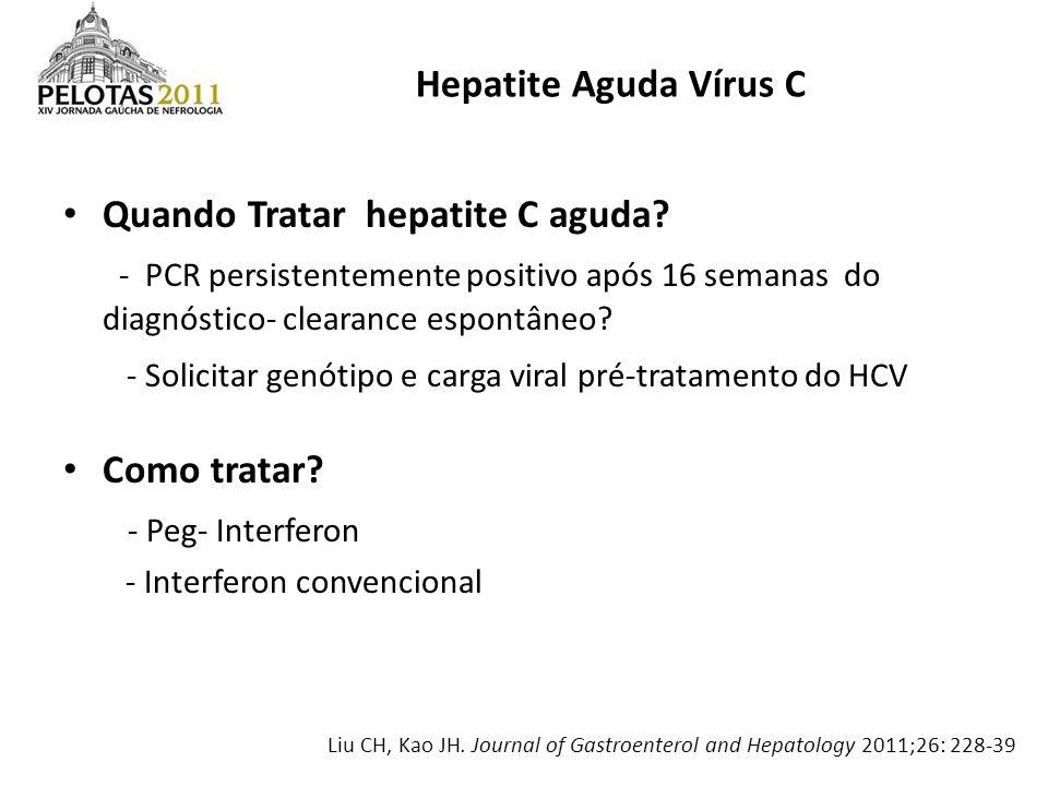 Quando Tratar hepatite C aguda? - PCR persistentemente positivo após 16 semanas do diagnóstico- clearance espontâneo? - Solicitar genótipo e carga vir