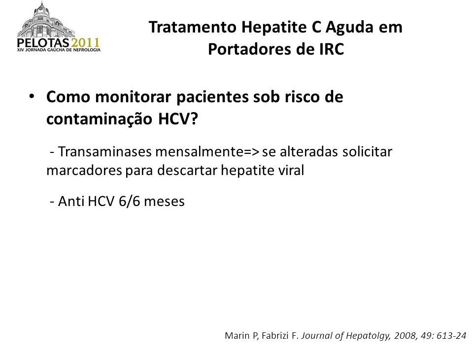Como monitorar pacientes sob risco de contaminação HCV? - Transaminases mensalmente=> se alteradas solicitar marcadores para descartar hepatite viral