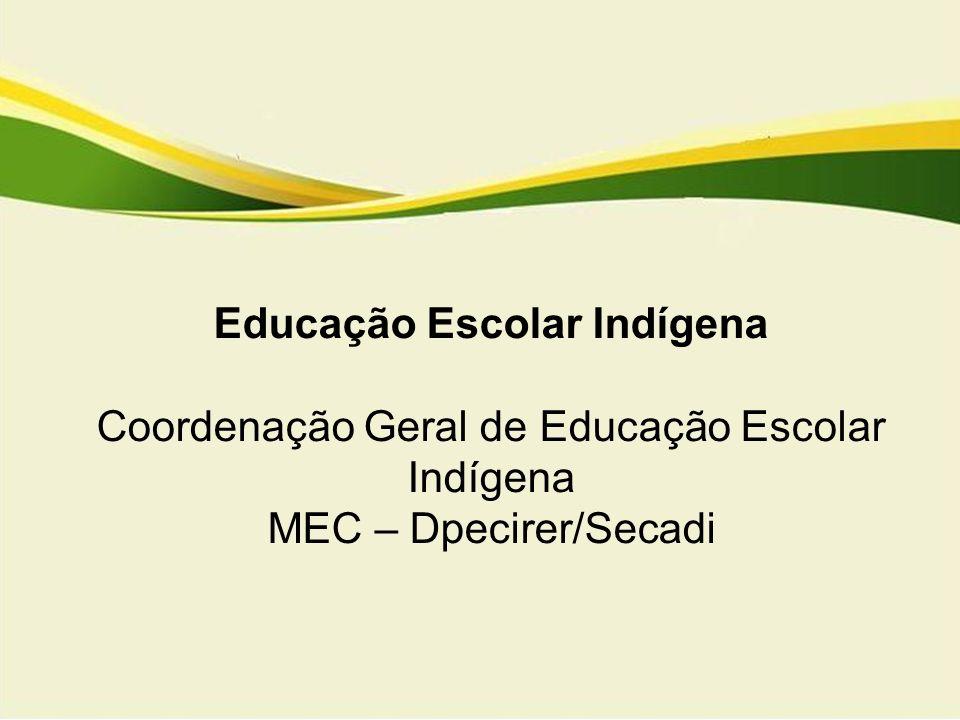 Educação Escolar Indígena Coordenação Geral de Educação Escolar Indígena MEC – Dpecirer/Secadi