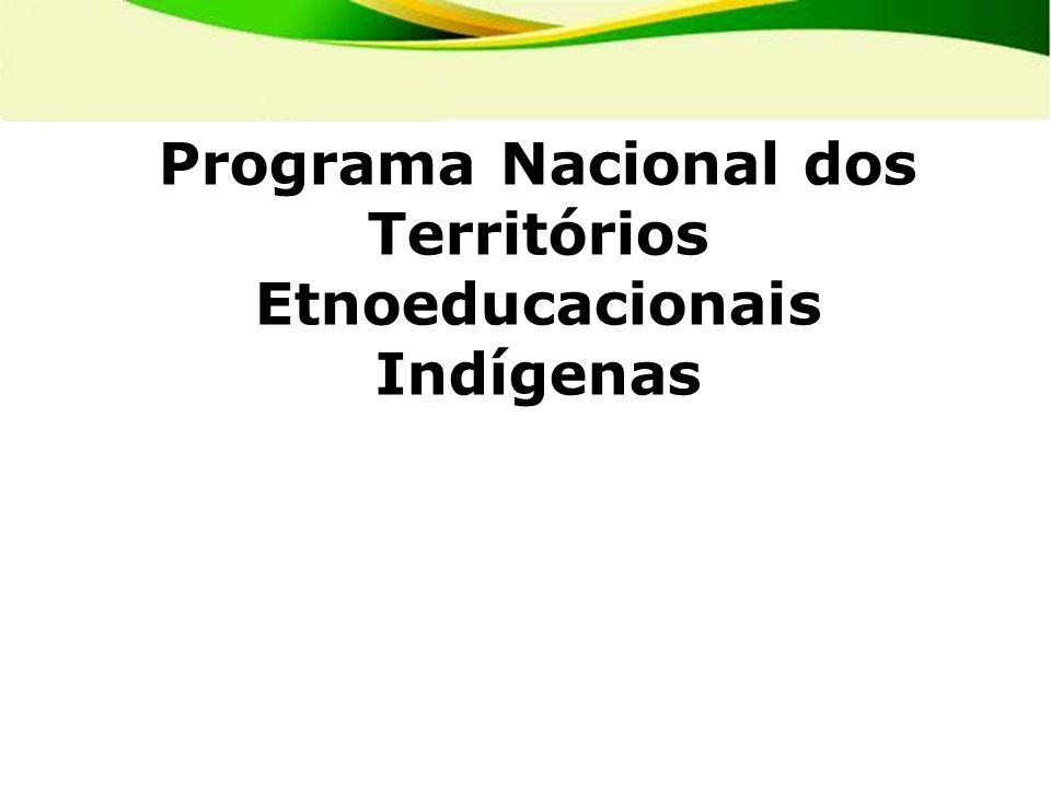 Programa Nacional dos Territórios Etnoeducacionais Indígenas os Territórios da Educação Escolar Indígena dos da Educação Escolar Indígena