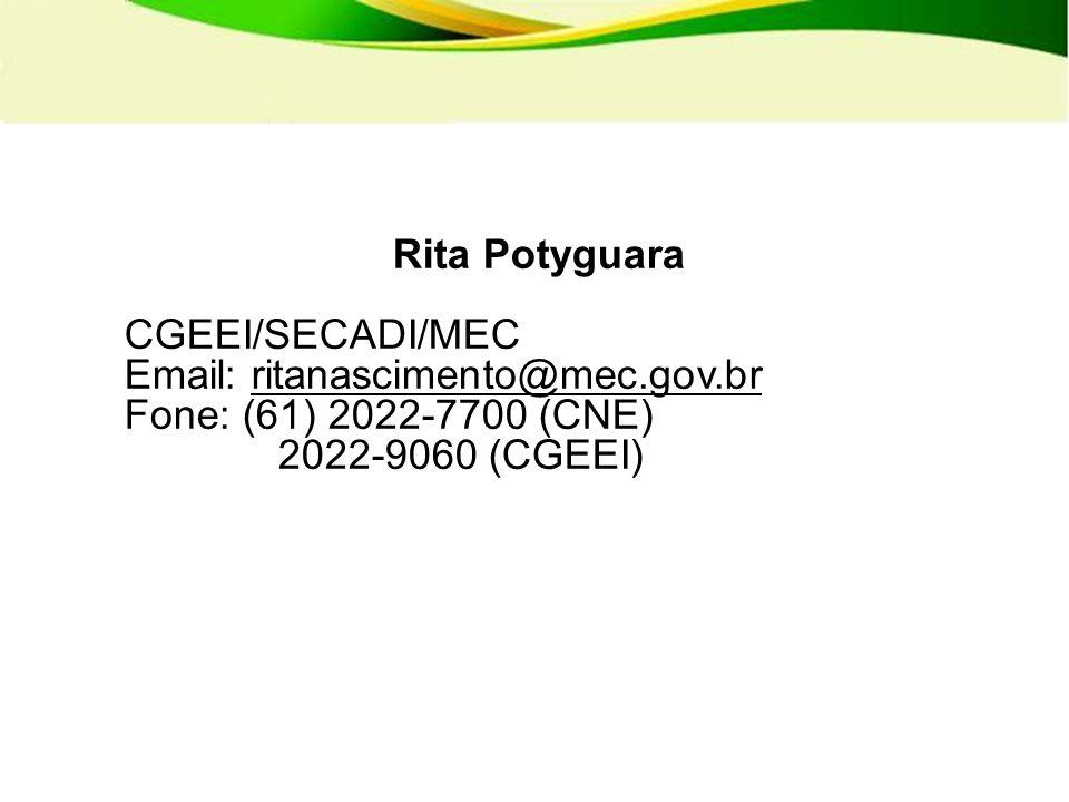 Rita Potyguara CGEEI/SECADI/MEC Email: ritanascimento@mec.gov.br Fone: (61) 2022-7700 (CNE) 2022-9060 (CGEEI)
