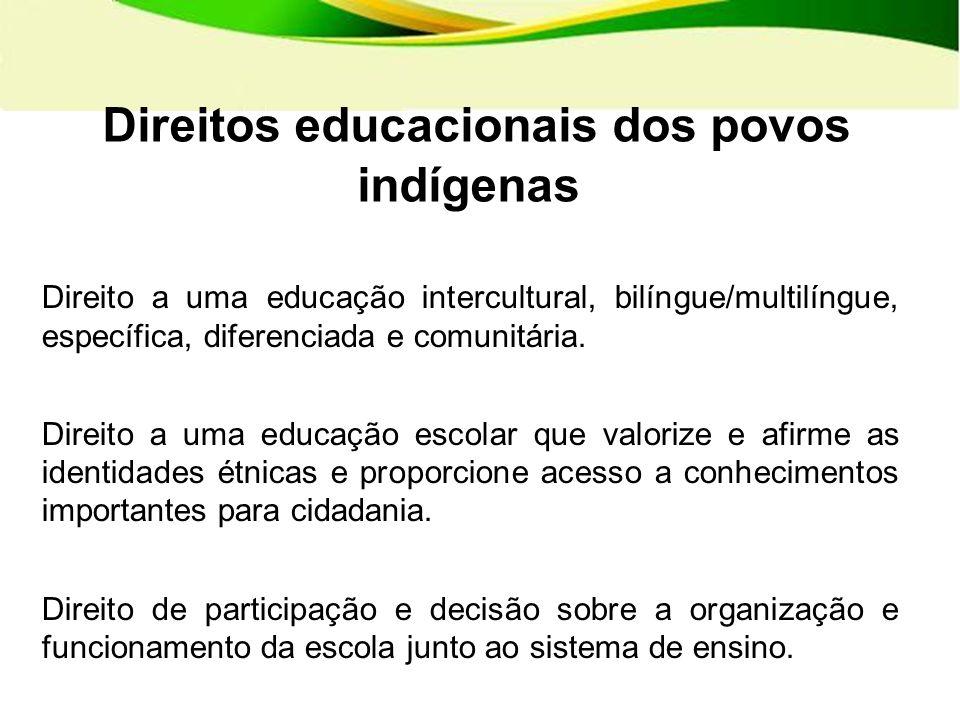 Direitos educacionais dos povos indígenas Direito a uma educação intercultural, bilíngue/multilíngue, específica, diferenciada e comunitária.