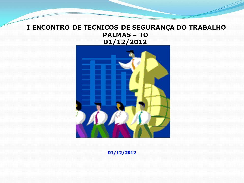 I ENCONTRO DE TECNICOS DE SEGURANÇA DO TRABALHO PALMAS – TO 01/12/2012