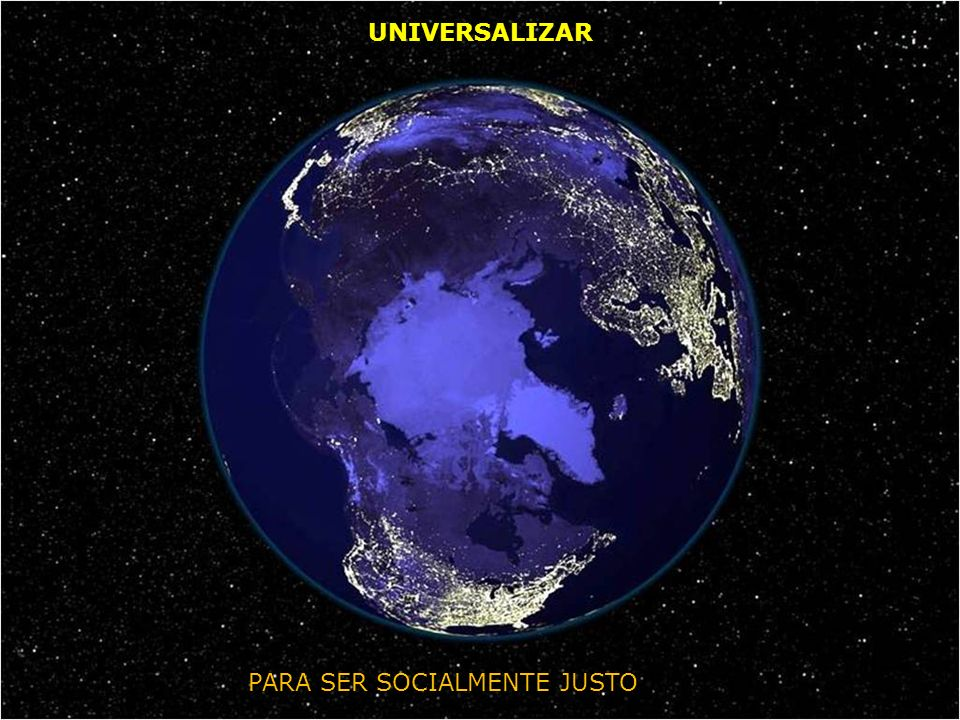 UNIVERSALIZAR PARA SER SOCIALMENTE JUSTO