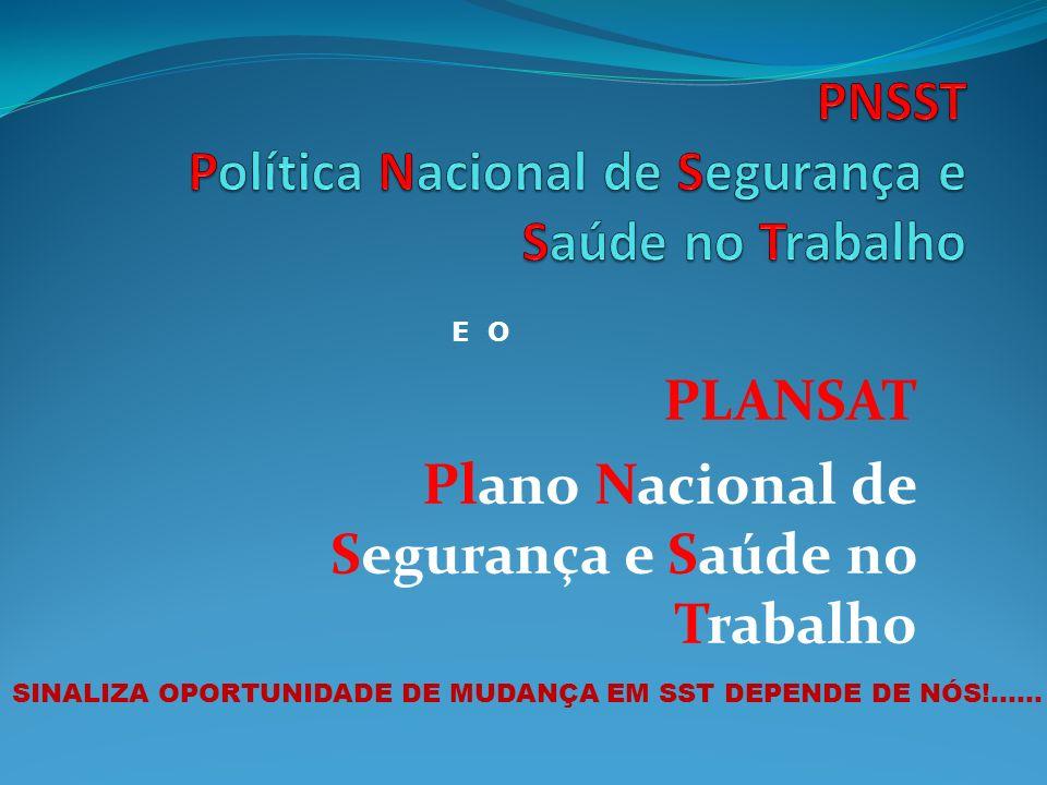 PLANSAT Plano Nacional de Segurança e Saúde no Trabalho E O SINALIZA OPORTUNIDADE DE MUDANÇA EM SST DEPENDE DE NÓS!......
