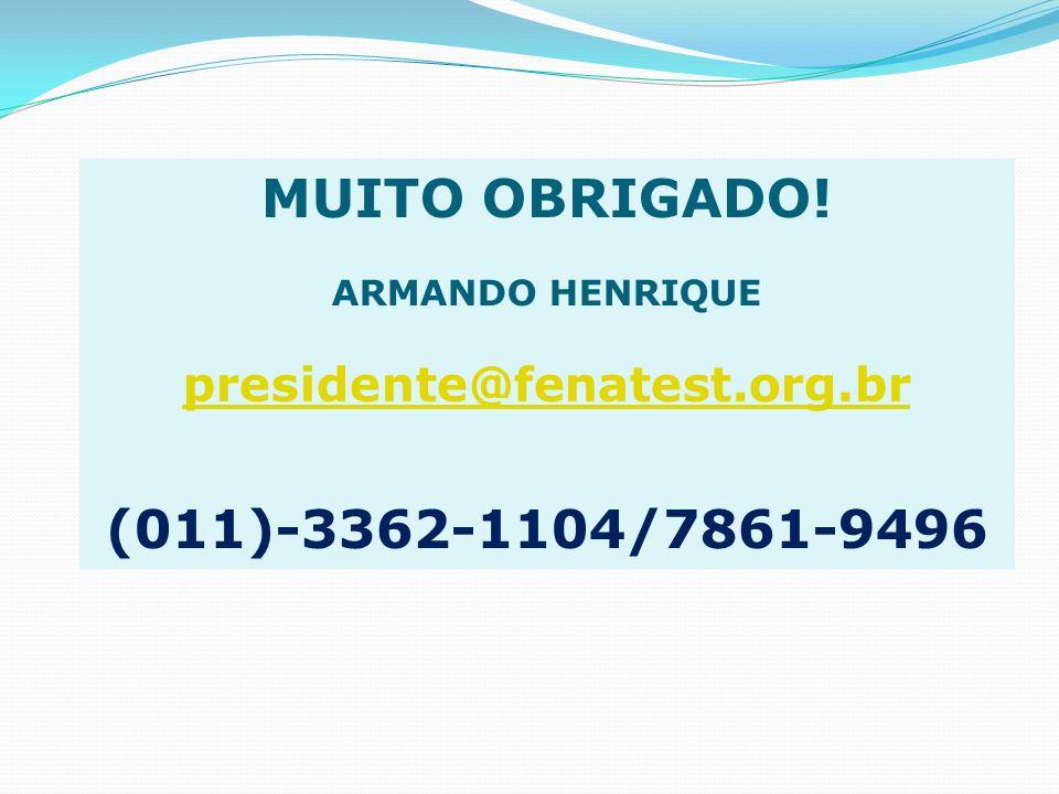 MUITO OBRIGADO! ARMANDO HENRIQUE presidente@fenatest.org.br (011)-3362-1104/7861-9496