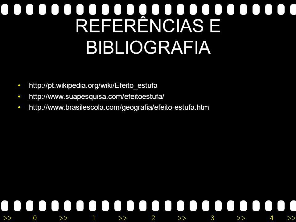 >>0 >>1 >> 2 >> 3 >> 4 >> REFERÊNCIAS E BIBLIOGRAFIA http://pt.wikipedia.org/wiki/Efeito_estufa http://www.suapesquisa.com/efeitoestufa/ http://www.br