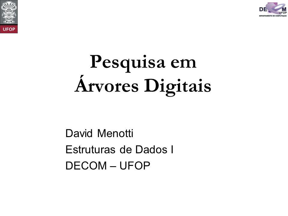 Pesquisa em Árvores Digitais David Menotti Estruturas de Dados I DECOM – UFOP
