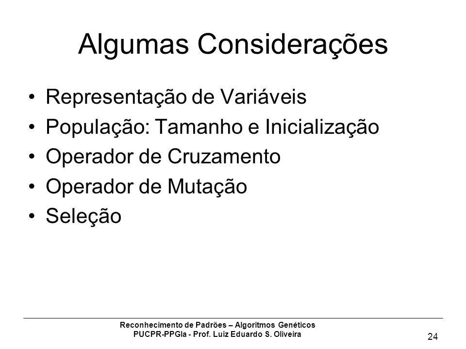 Reconhecimento de Padrões – Algoritmos Genéticos PUCPR-PPGIa - Prof. Luiz Eduardo S. Oliveira 24 Algumas Considerações Representação de Variáveis Popu