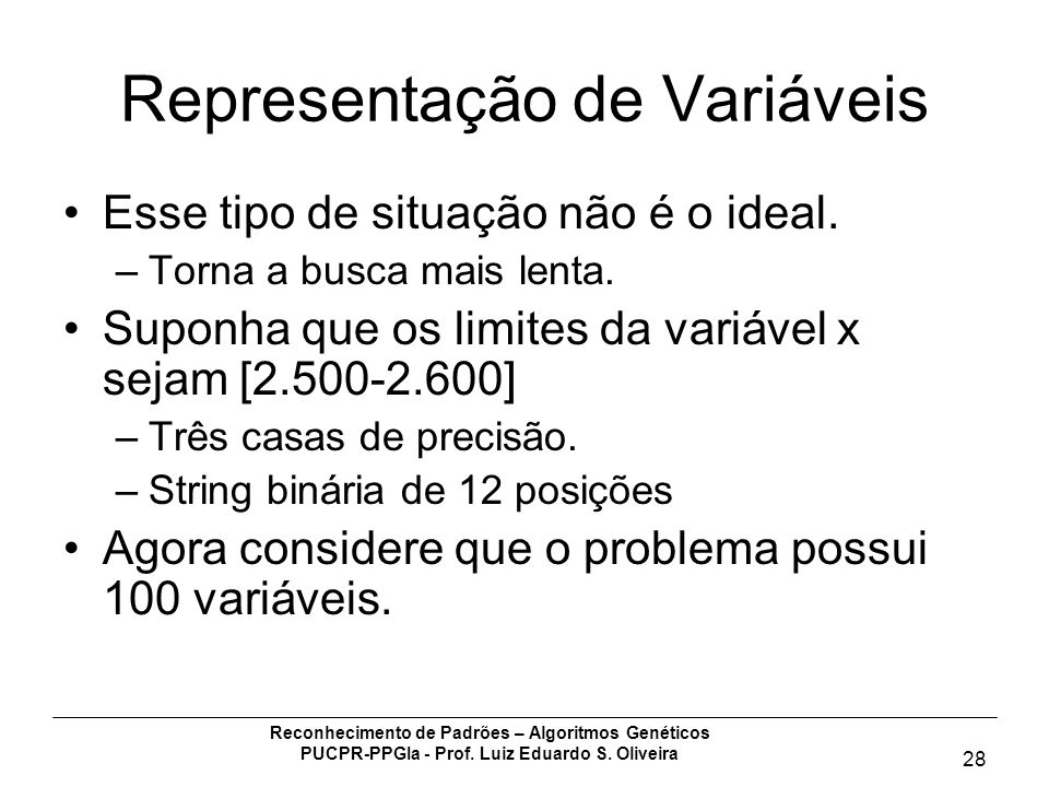 Reconhecimento de Padrões – Algoritmos Genéticos PUCPR-PPGIa - Prof. Luiz Eduardo S. Oliveira 28 Representação de Variáveis Esse tipo de situação não
