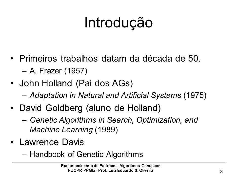 Reconhecimento de Padrões – Algoritmos Genéticos PUCPR-PPGIa - Prof. Luiz Eduardo S. Oliveira 3 Introdução Primeiros trabalhos datam da década de 50.