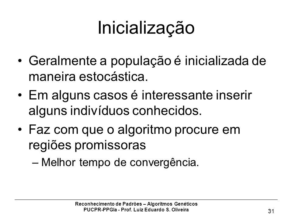 Reconhecimento de Padrões – Algoritmos Genéticos PUCPR-PPGIa - Prof. Luiz Eduardo S. Oliveira 31 Inicialização Geralmente a população é inicializada d