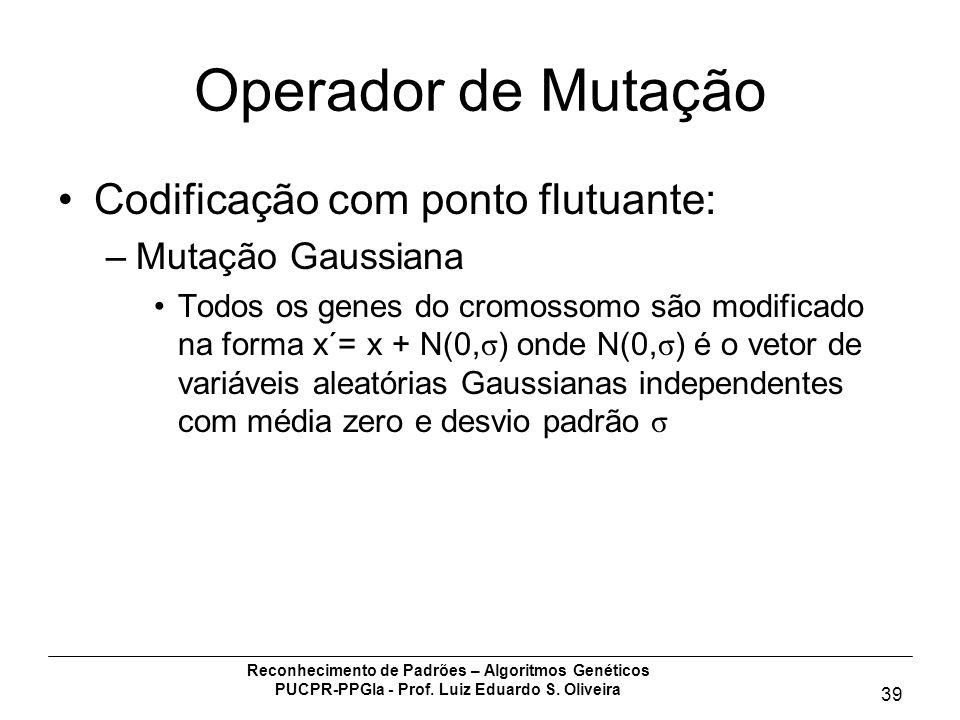 Reconhecimento de Padrões – Algoritmos Genéticos PUCPR-PPGIa - Prof. Luiz Eduardo S. Oliveira 39 Operador de Mutação Codificação com ponto flutuante:
