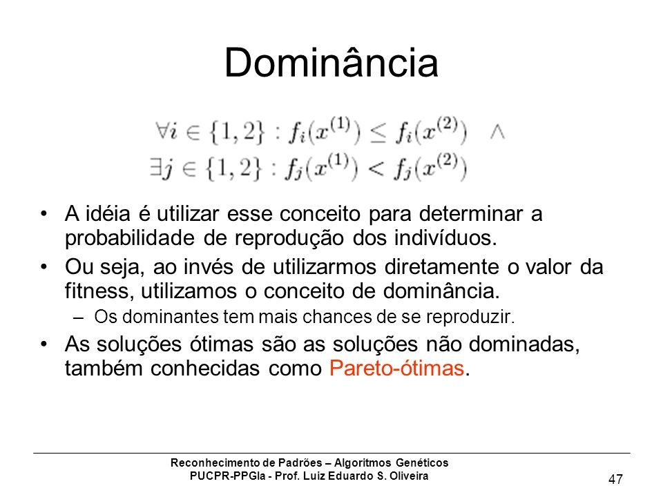 Reconhecimento de Padrões – Algoritmos Genéticos PUCPR-PPGIa - Prof. Luiz Eduardo S. Oliveira 47 Dominância A idéia é utilizar esse conceito para dete