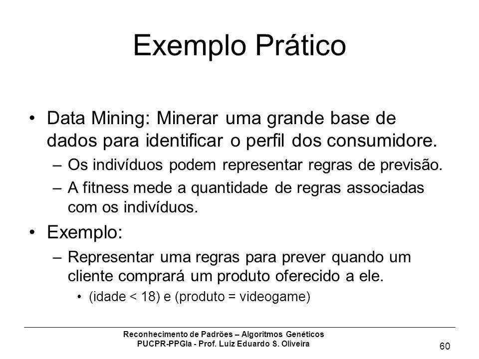 Reconhecimento de Padrões – Algoritmos Genéticos PUCPR-PPGIa - Prof. Luiz Eduardo S. Oliveira 60 Exemplo Prático Data Mining: Minerar uma grande base