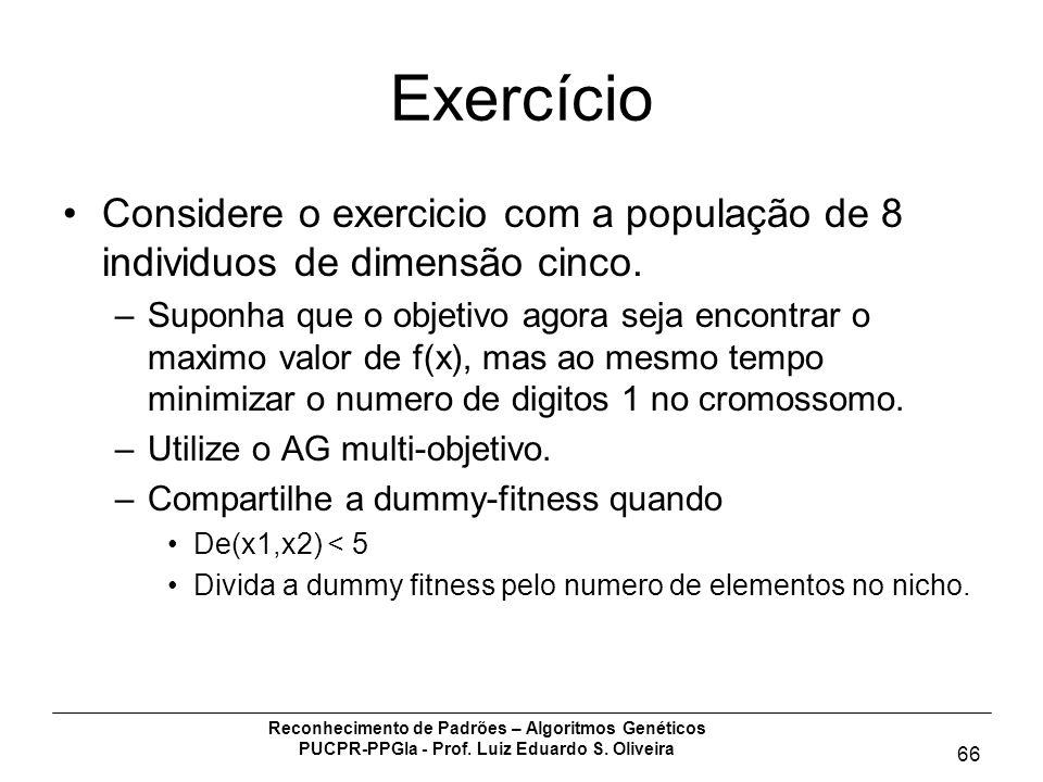 Reconhecimento de Padrões – Algoritmos Genéticos PUCPR-PPGIa - Prof. Luiz Eduardo S. Oliveira 66 Exercício Considere o exercicio com a população de 8