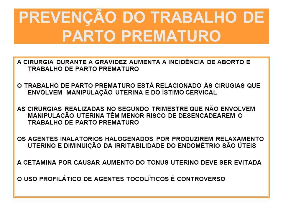 PREVENÇÃO DO TRABALHO DE PARTO PREMATURO A CIRURGIA DURANTE A GRAVIDEZ AUMENTA A INCIDÊNCIA DE ABORTO E TRABALHO DE PARTO PREMATURO O TRABALHO DE PART