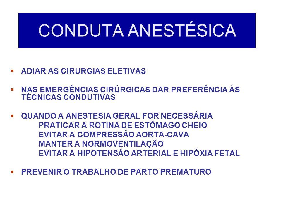 CONDUTA ANESTÉSICA ADIAR AS CIRURGIAS ELETIVAS NAS EMERGÊNCIAS CIRÚRGICAS DAR PREFERÊNCIA ÀS TÉCNICAS CONDUTIVAS QUANDO A ANESTESIA GERAL FOR NECESSÁR