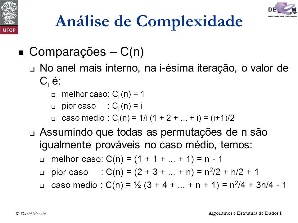 © David Menotti Algoritmos e Estrutura de Dados I Análise de Complexidade Comparações – C(n) No anel mais interno, na i-ésima iteração, o valor de C i