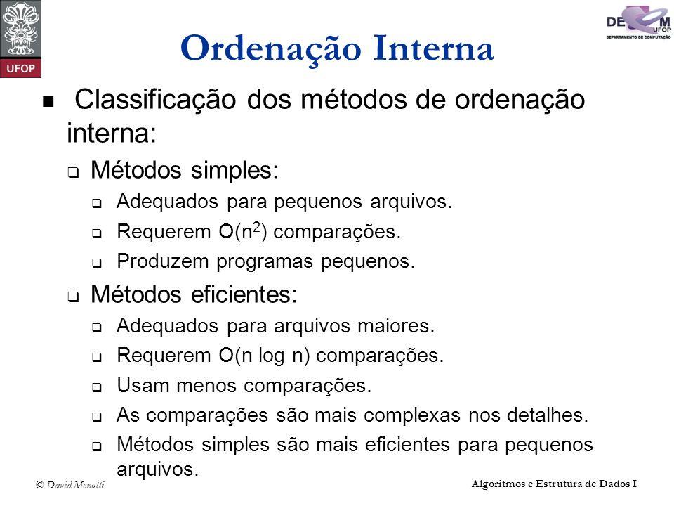 © David Menotti Algoritmos e Estrutura de Dados I Ordenação Interna Classificação dos métodos de ordenação interna: Métodos simples: Adequados para pe