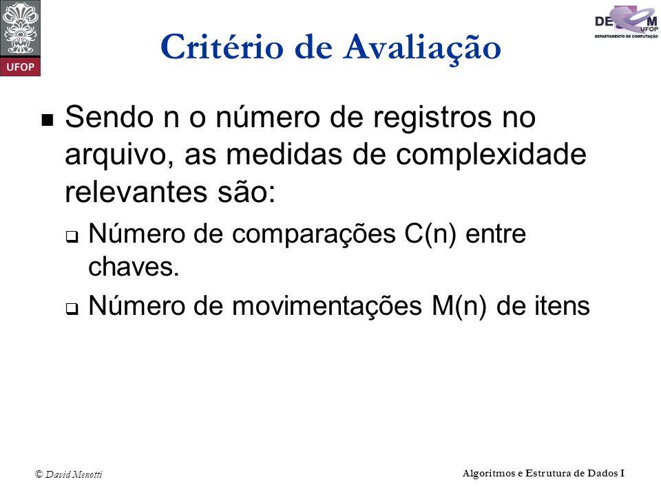 © David Menotti Algoritmos e Estrutura de Dados I Critério de Avaliação Sendo n o número de registros no arquivo, as medidas de complexidade relevante