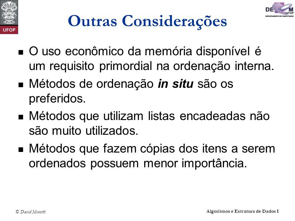 © David Menotti Algoritmos e Estrutura de Dados I Outras Considerações O uso econômico da memória disponível é um requisito primordial na ordenação in