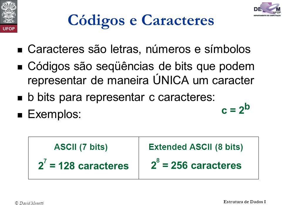 © David Menotti Estrutura de Dados I Códigos e Caracteres Caracteres são letras, números e símbolos Códigos são seqüências de bits que podem represent