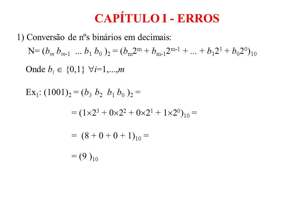 2) Conversão de nºs decimais em binários: N=(d n d n-1...