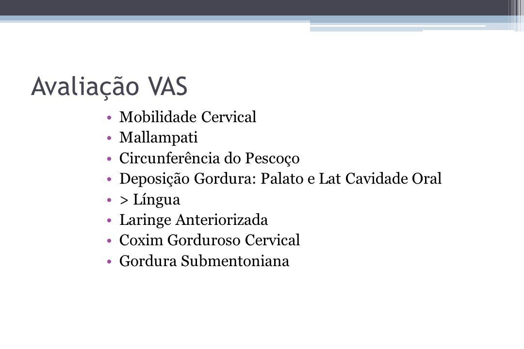 Avaliação VAS Mobilidade Cervical Mallampati Circunferência do Pescoço Deposição Gordura: Palato e Lat Cavidade Oral > Língua Laringe Anteriorizada Co