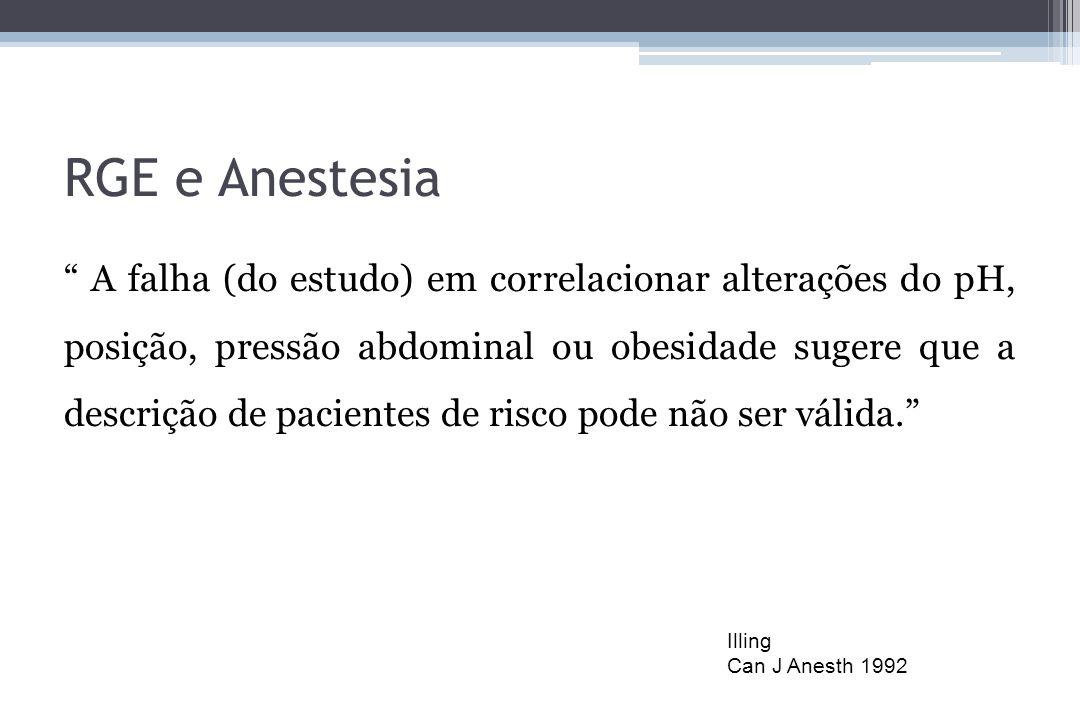 RGE e Anestesia A falha (do estudo) em correlacionar alterações do pH, posição, pressão abdominal ou obesidade sugere que a descrição de pacientes de