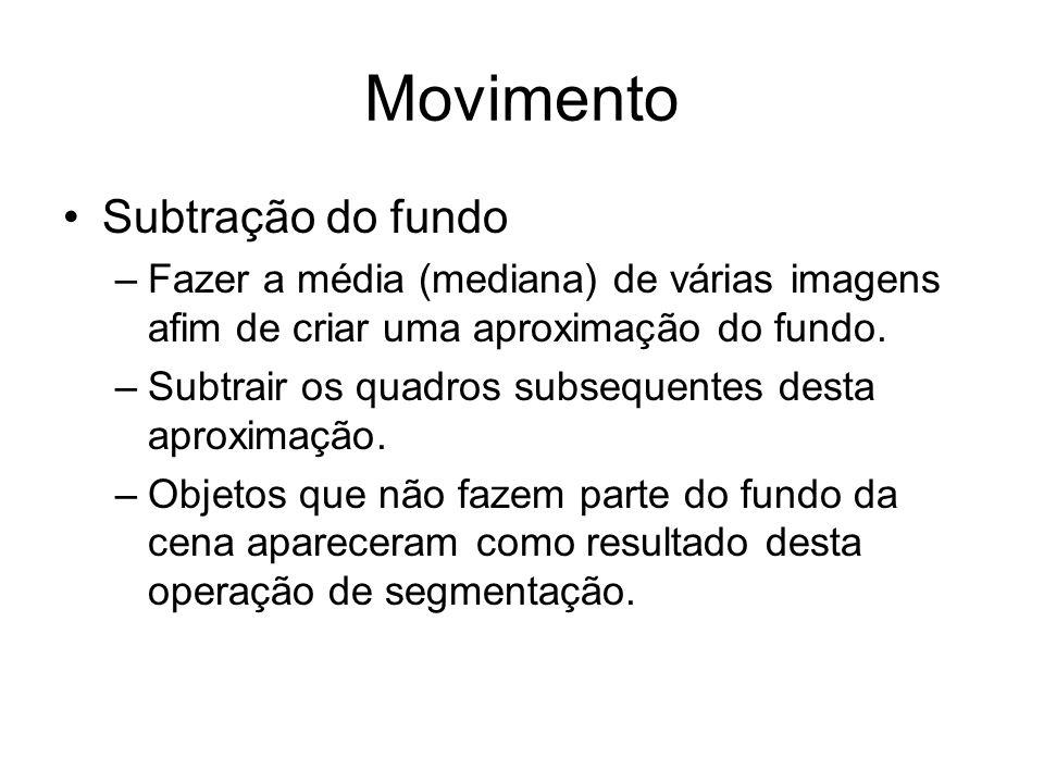Movimento Subtração do fundo –Fazer a média (mediana) de várias imagens afim de criar uma aproximação do fundo. –Subtrair os quadros subsequentes dest