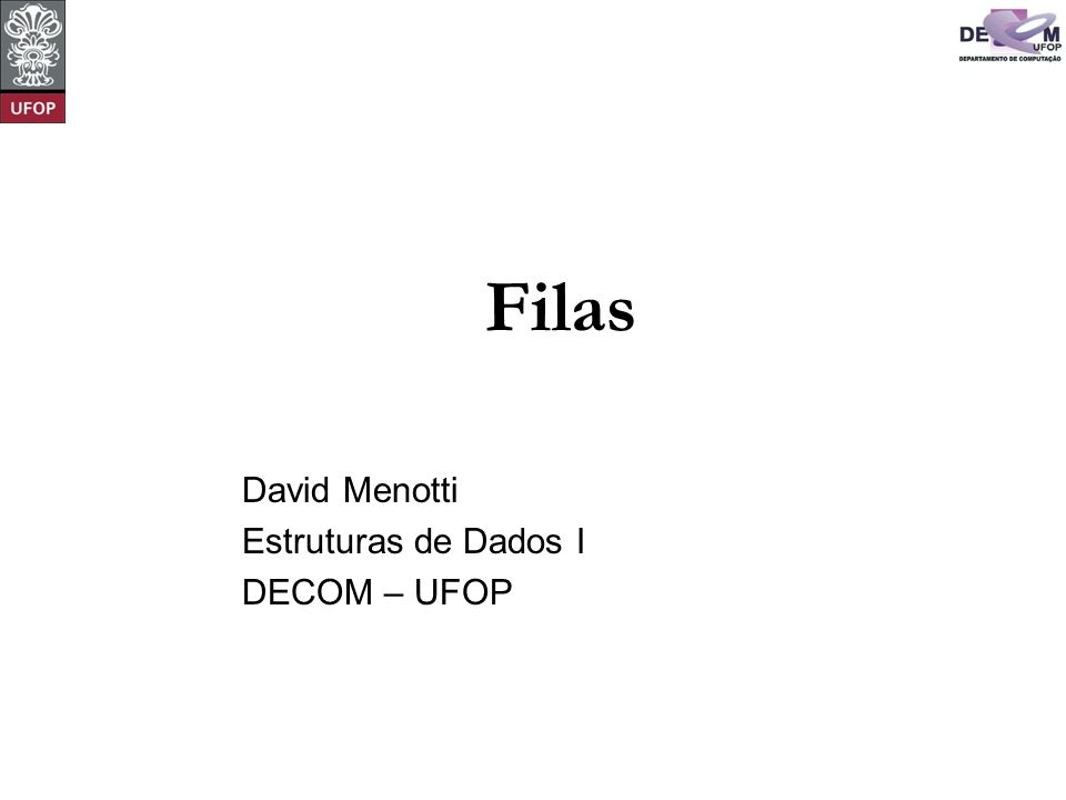 © David Menotti Estruturas de Dados I O que é uma fila? 1 4 3 2 Fila 1432