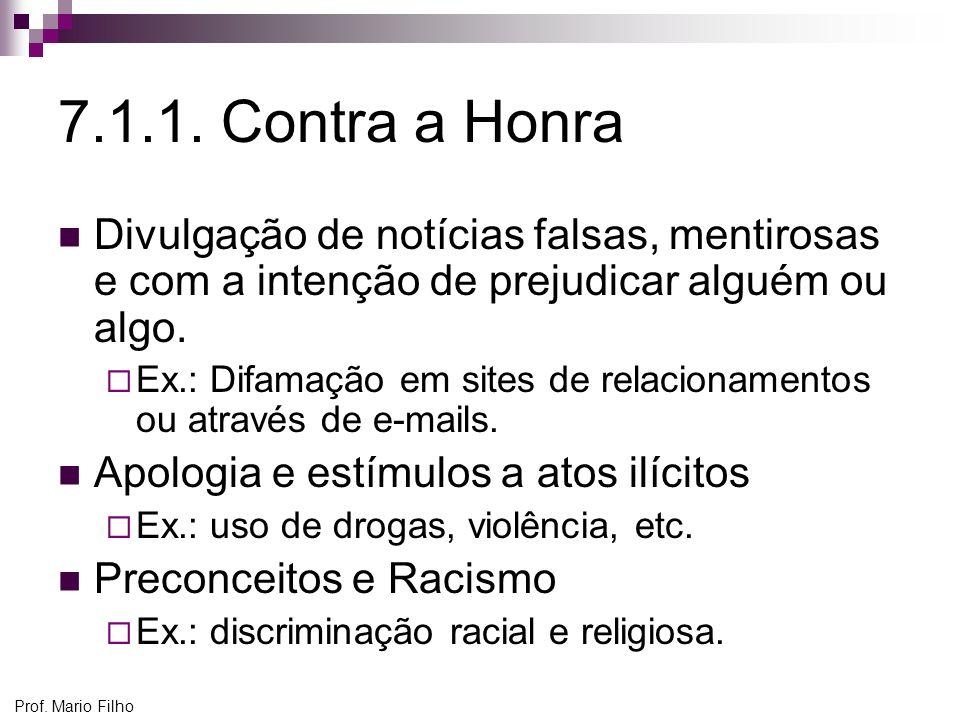 Prof. Mario Filho 7.1.1. Contra a Honra Divulgação de notícias falsas, mentirosas e com a intenção de prejudicar alguém ou algo. Ex.: Difamação em sit