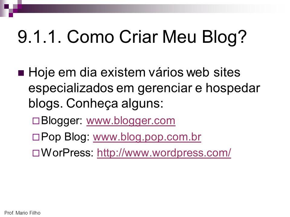Prof. Mario Filho 9.1.1. Como Criar Meu Blog? Hoje em dia existem vários web sites especializados em gerenciar e hospedar blogs. Conheça alguns: Blogg