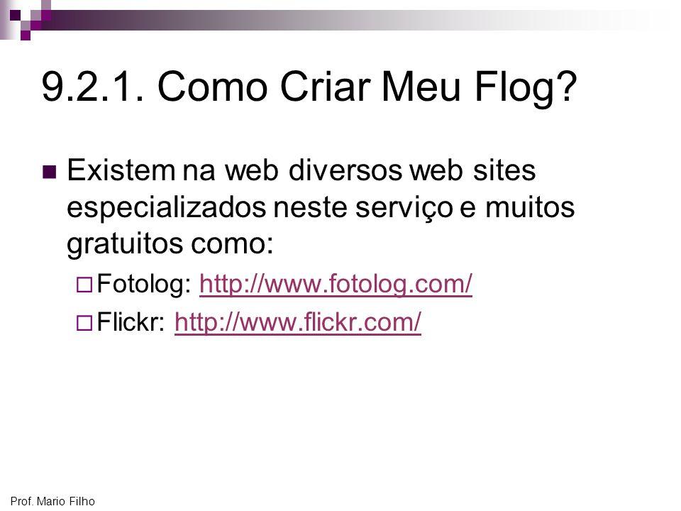 Prof. Mario Filho 9.2.1. Como Criar Meu Flog? Existem na web diversos web sites especializados neste serviço e muitos gratuitos como: Fotolog: http://