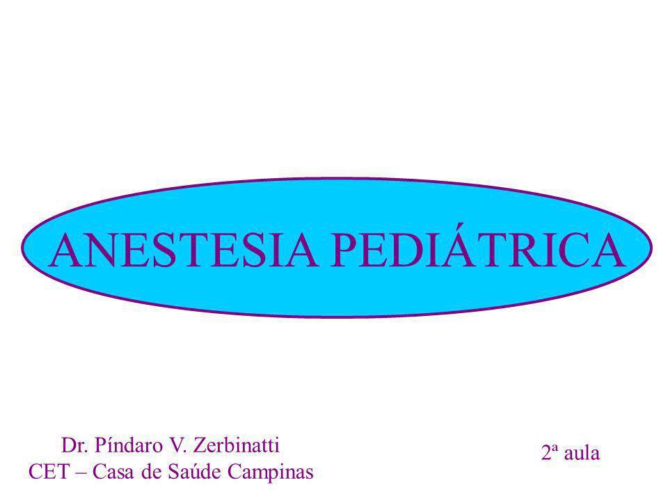 ANESTESIA PEDIÁTRICA Dr. Píndaro V. Zerbinatti CET – Casa de Saúde Campinas 2ª aula