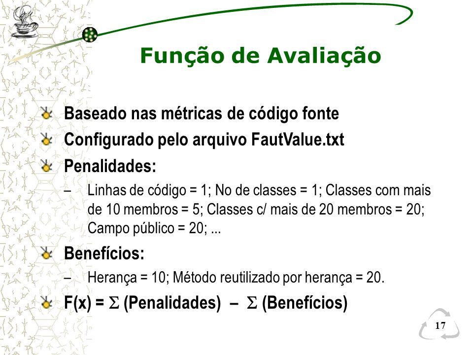 17 Função de Avaliação Baseado nas métricas de código fonte Configurado pelo arquivo FautValue.txt Penalidades: –Linhas de código = 1; No de classes =