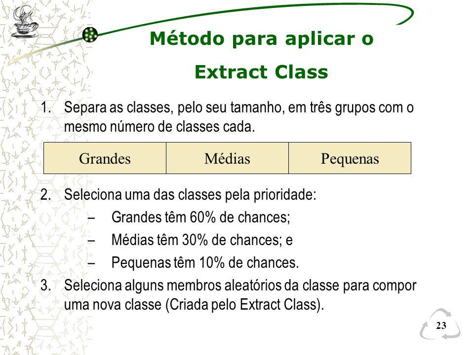 23 Método para aplicar o Extract Class 1.Separa as classes, pelo seu tamanho, em três grupos com o mesmo número de classes cada. 2.Seleciona uma das c