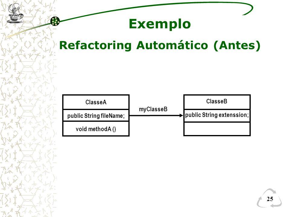 25 Exemplo Refactoring Automático (Antes) ClasseA public String fileName; void methodA () myClasseB ClasseB public String extenssion;